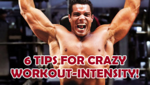 6 Tips For Crazy Workout-Intensity!