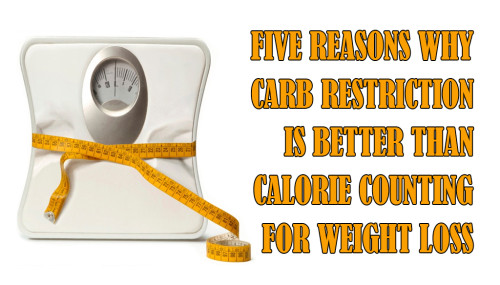 Five Reasons Why Carb Restriction is Better Than Calorie Counting for Weight Loss