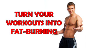 Turn Your Workouts into Fat-Burning