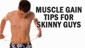 Muscle Gain Tips for Skinny Guys