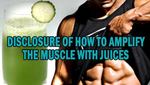 Disclosure of how to amplify the muscle with juices