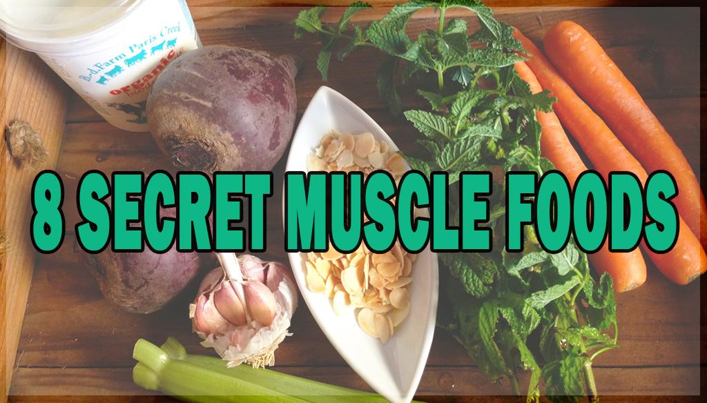 8 Secret Muscle foods