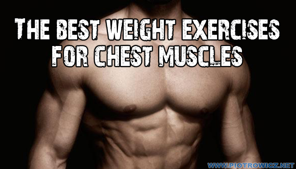 The Best Weight Exercises for Chest Muscles