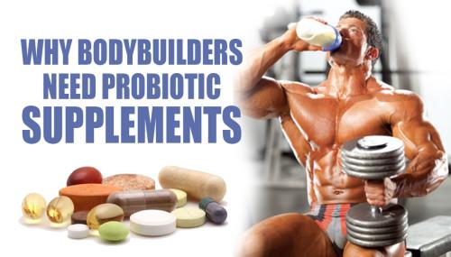 Why Bodybuilders Need Probiotic Supplements
