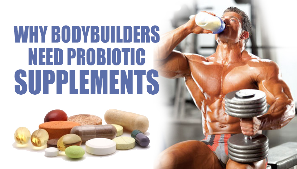 Why Bodybuilders Need Probiotic Supplements
