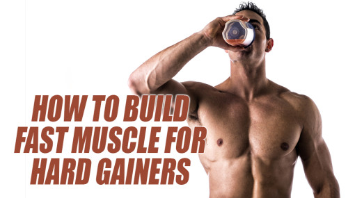 How To Build Fast Muscle For Hard Gainers