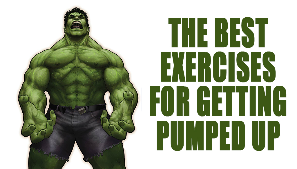 The Best Exercises for Getting Pumped Up