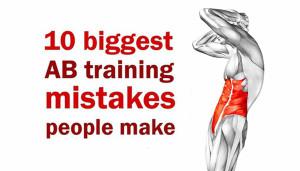 10 Biggest Ab Training Mistakes People Make