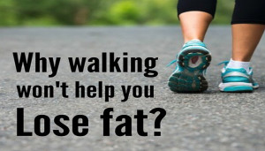 Whey Walking Won't Help You Lose Fat
