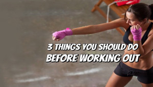 3 Things You Should Do Before Working Out