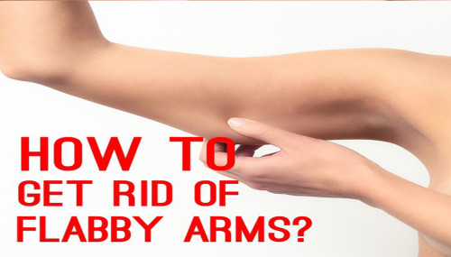 How To Get Rid Of Flabby Arms?
