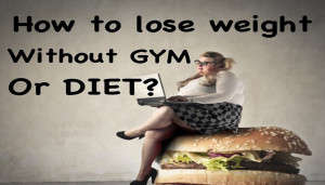 How To Lose Weight Without Gym Or Diet?