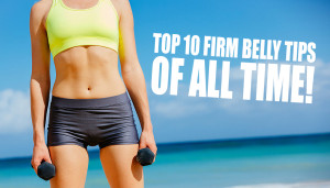 Top 10 Firm Belly Tips of All Time!