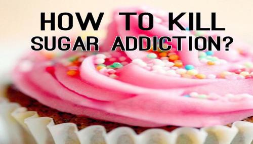 How To Kill Sugar Addiction?
