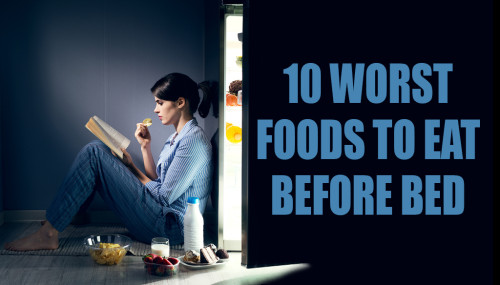 10 Worst Foods To Eat Before Bed