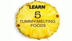 Learn 5 Tummy-Melting Foods