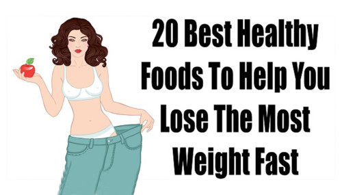 20 Best Healthy Foods To Help You Lose The Most Weight Fast