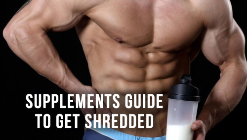 Supplements Guide to Get Shredded