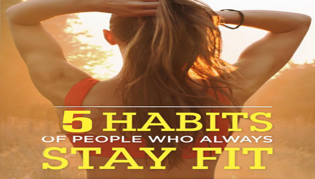 5 Habits of People Who Always Stay Fit