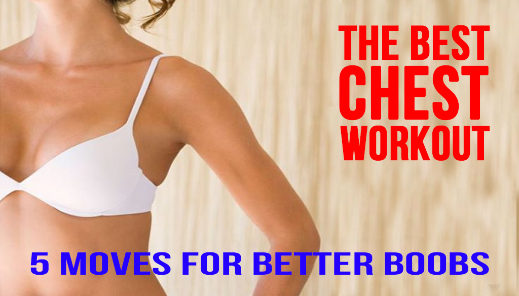 The Best Chest Workout: 5 Moves for Better Boobs