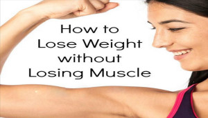 How Lose Weight Without Losing Muscle