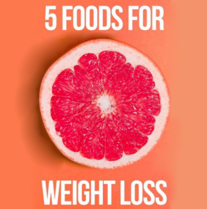 5 Foods For Weight Loss